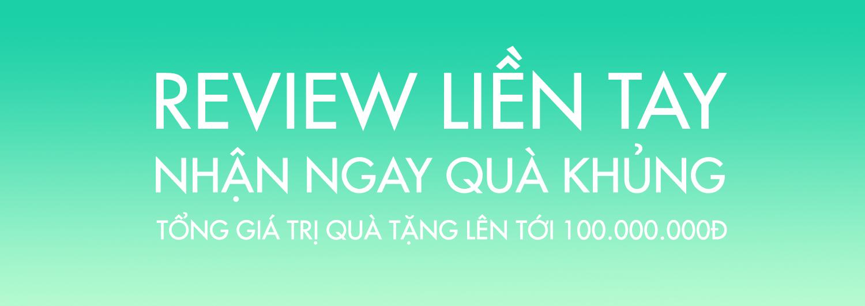 REVIEW LIỀN TAY - NHẬN NGAY QUÀ KHỦNG